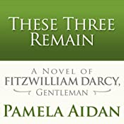 These Three Remain: A Novel of Fitzwilliam Darcy, Gentleman | [Pamela Aidan]