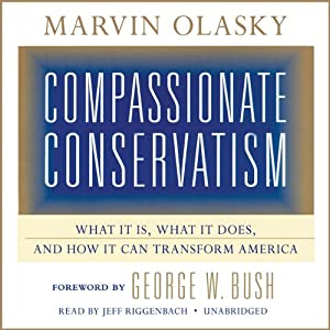 Compassionate Conservatism: What It Is, What It Does, and How It Can Transform America | [Marvin Olasky]