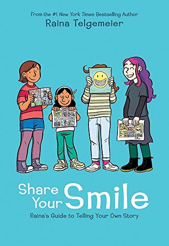 Share Your Smile Rainas Guide to Telling Your Own Story [Telgemeier, Raina] (Tapa Dura)