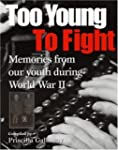 Too Young to Fight: Memories from Our...