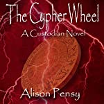 The Cypher Wheel: Custodian Novel, Book 3 (       UNABRIDGED) by Alison Pensy Narrated by Martha Lee
