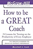 img - for How to Be A Great Coach: 24 Lessons for Turning on the Productivity of Every Employee (McGraw-Hill Professional Education Series) by Marshall J. Cook (2004-01-01) book / textbook / text book