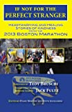 If Not for the Perfect Stranger: Heartwarming and Healing Stories of Kindness from the 2013 Boston Marathon