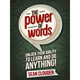 The Power of Words: Unlock Your Ability to Learn and Do Anything ~ Sean Clouden