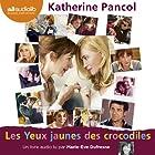 Les Yeux jaunes des crocodiles (Trilogie Joséphine 1) | Livre audio Auteur(s) : Katherine Pancol Narrateur(s) : Marie-Eve Dufresne