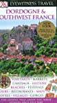 Dordogne, Bordeaux & the Southwest Coast (Eyewitness Travel Guides)