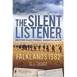 The Silent Listener: Falklands 1982, British Electronic Surveillanceby Major D J Thorp