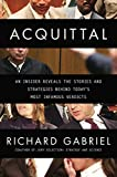 Acquittal: An Insider Reveals the Stories and Strategies Behind Today's Most Infamous Verdi cts