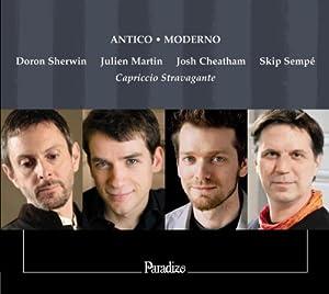 Antico/Moderno - Instrumental Versions of Renaissance Madrigals (Skip Sempe/Capriccio Stravagante) by Paradizo