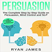 Persuasion: The Complete Step by Step Guide on Persuasion, Mind Control and NLP | Livre audio Auteur(s) : Ryan James Narrateur(s) : Miguel Rodriguez