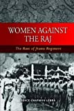 img - for Women Against the Raj the Rani of Jhansi Regiment book / textbook / text book