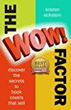 "The ""WOW!"" Factor: Discover the Secrets to Book Covers that Sell"