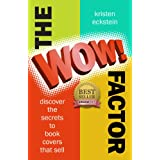 "The ""WOW!"" Factor: Discover the Secrets to Book Covers that Sell ~ Kristen Eckstein"