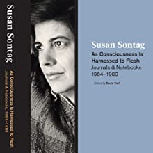 As Consciousness Is Harnessed to Flesh: Journals and Notebooks, 1964-1980 Audiobook by Susan Sontag Narrated by Jennifer Van Dyck