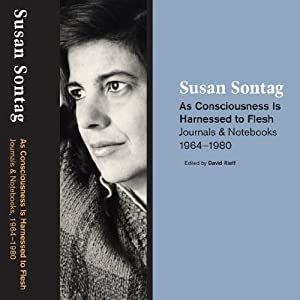 As Consciousness Is Harnessed to Flesh: Journals and Notebooks, 1964-1980 | [Susan Sontag]