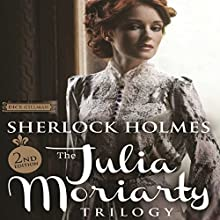 Sherlock Holmes and the Julia Moriarty Trilogy: Second Edition Audiobook by Dick Gillman Narrated by Michael Karl Orenstein