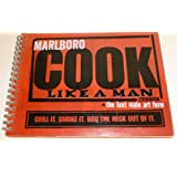 Marlboro Cook Like a Man Cookbook: The Last Male Art Form: Grill it, Smoke it, BBQ the Heck out of It.