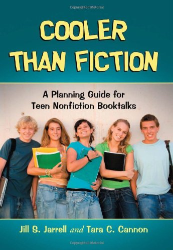 Cooler Than Fiction: A Planning Guide for Teen Nonfiction Booktalks