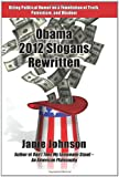 Obama 2012 Slogans Rewritten: Biting Political Humor on a Foundation of Truth, Patriotism, and Wisdom