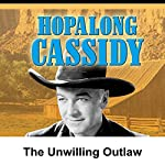 Hopalong Cassidy: The Unwilling Outlaw | William Boyd