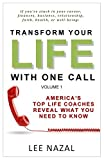 img - for Transform Your Life with One Call: America's Top Life Coaches Reveal What You Need to Know: Volume 1 by Lee Nazal (2015-02-26) book / textbook / text book