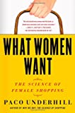 What Women Want: The Science of Female Shopping (1416569960) by Underhill, Paco