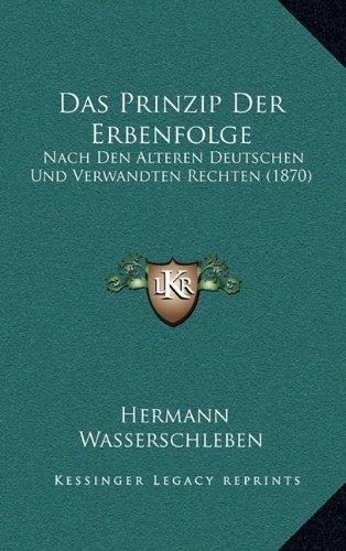 Das Prinzip Der Erbenfolge: Nach Den Alteren Deutschen Und Verwandten Rechten (1870)