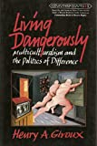 Living Dangerously (Counterpoints: Studies in the Postmodern Theory of Education) (0820418323) by Henry A. Giroux