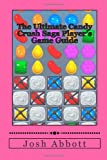 Josh Abbott The Ultimate Candy Crush Saga Player's Game Guide