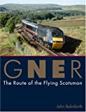 GNER: The Route of the Flying Scotsman John Balmforth