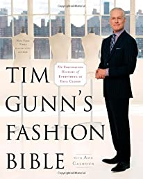 Tim Gunn&#39;s Fashion Bible: The Fascinating History of Everything in Your Closet