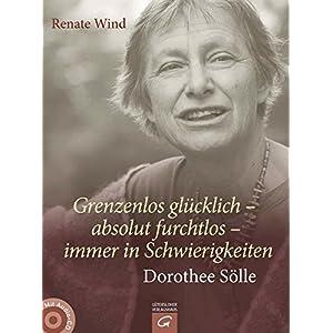 Grenzenlos glücklich - absolut furchtlos - immer in Schwierigkeiten: Dorothee Sölle. Mit Audio-CD