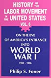 History of the Labor Movement in the United States: On the Eve of America's Entrance into World War 1, 1915-1916 (0717805956) by Philip S. Foner