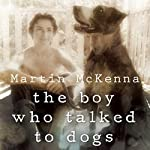 The Boy Who Talked to Dogs: A Memoir | Martin McKenna