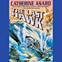 The Last Hawk: Saga of the Skolian Empire, Book 3 Audiobook by Catherine Asaro Narrated by Anna Fields