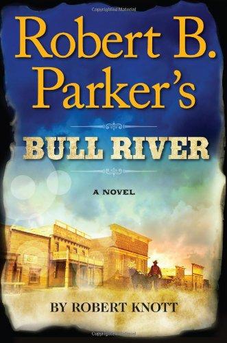 Robert Knott: Robert B. Parker's Bull River (Ein Cole-&-Hitch-Western)
