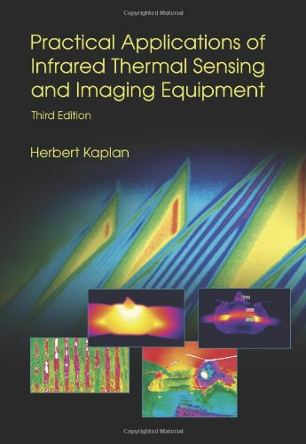 Practical Applications of Infrared Thermal Sensing and Imaging Equipment, Third Edition (SPIE Tutorial Text Vol. TT75) (Tutorial Texts in Optical Engineering) - SPIE Publications - 0819467235 - ISBN:0819467235
