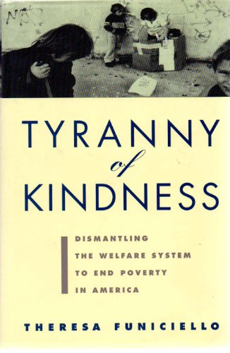 Image for The Tyranny of Kindness: Dismantling the Welfare System to End Poverty in America