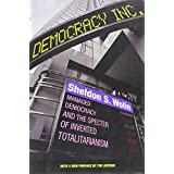 Democracy Incorporated: Managed Democracy and the Specter of Inverted Totalitarianismby Sheldon S. Wolin