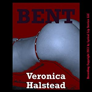 Bent: A Very Rough and Reluctant Gangbang Erotica Story | [Veronica Halstead]