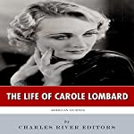 American Legends: The Life of Carole Lombard |  Charles River Editors