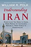img - for Understanding Iran: Everything You Need to Know, from Persia to the Islamic Republic, from Cyrus to Ahmadinejad book / textbook / text book