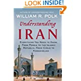 Understanding Iran: Everything You Need to Know, from Persia to the Islamic Republic, from Cyrus to Ahmadinejad...
