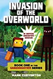 By Mark Cheverton Invasion of the Overworld: Book One in the Gameknight999 Series: An Unofficial Minecrafterƒ??s Adven