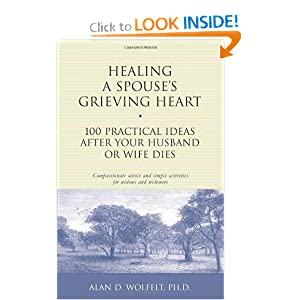 Healing a Spouse's Grieving Heart: 100 Practical Ideas After Your Husband or Wife Dies (Healing Your Grieving Heart series) Alan Wolfelt