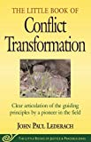 The Little Book of Conflict Transformation: Clear articulation of the guiding principles by a pioneer in the field (The Little Books of Justice and Peacebuilding Series)