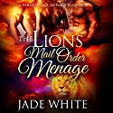 The Lion's Mail Order Menage Audiobook by Jade White Narrated by Vanessa Hensley-Mayes