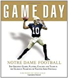 img - for Game Day: Notre Dame Football: The Greatest Games, Players, Coaches and Teams in the Glorious Tradition of Fighting Irish Football book / textbook / text book