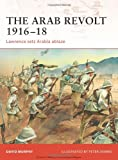 The Arab Revolt 1916-18: Lawrence sets Arabia ablaze