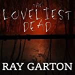 The Loveliest Dead | Ray Garton